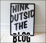 Think Outside the Blog!