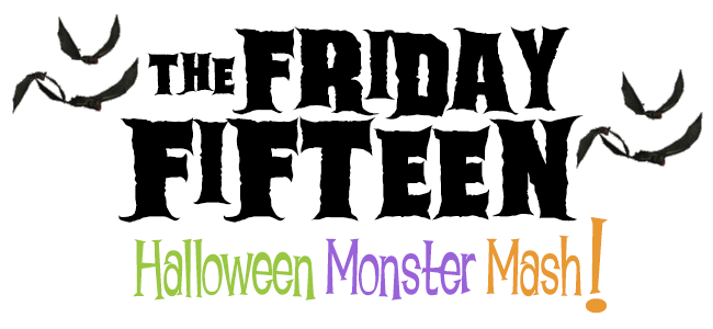The Friday Fifteen: Halloween Monster Mash!