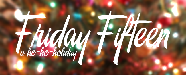 The Friday Fifteen: Merry Christmas!