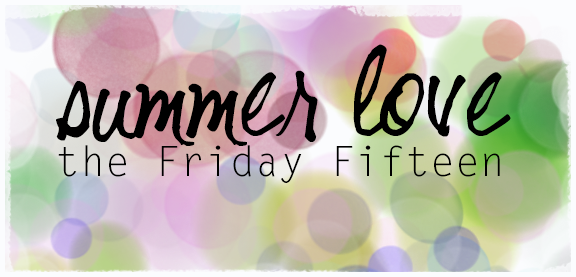 Friday Fifteen: Summer love.