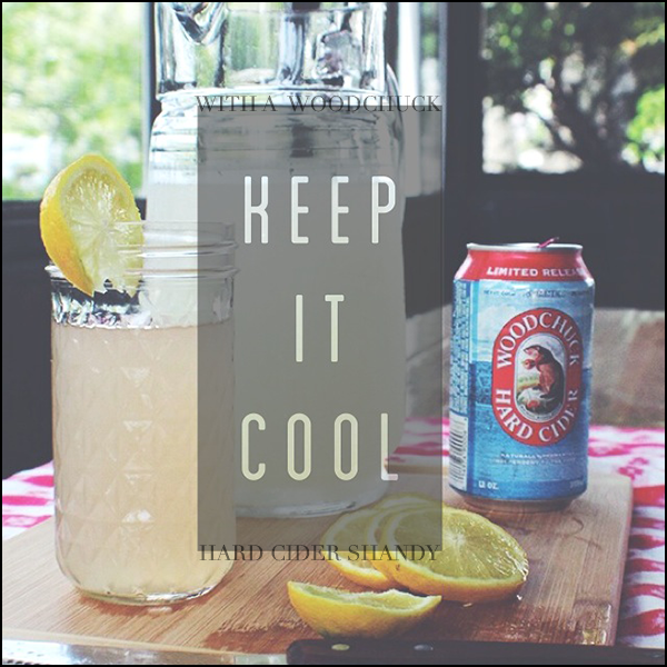 Keep it cool with a Woodchuck shandy!